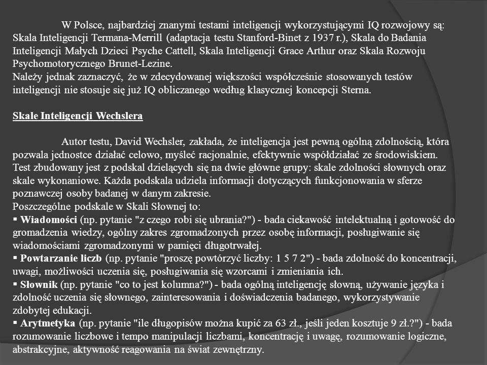 W Polsce, najbardziej znanymi testami inteligencji wykorzystującymi IQ rozwojowy są: Skala Inteligencji Termana-Merrill (adaptacja testu Stanford-Bine