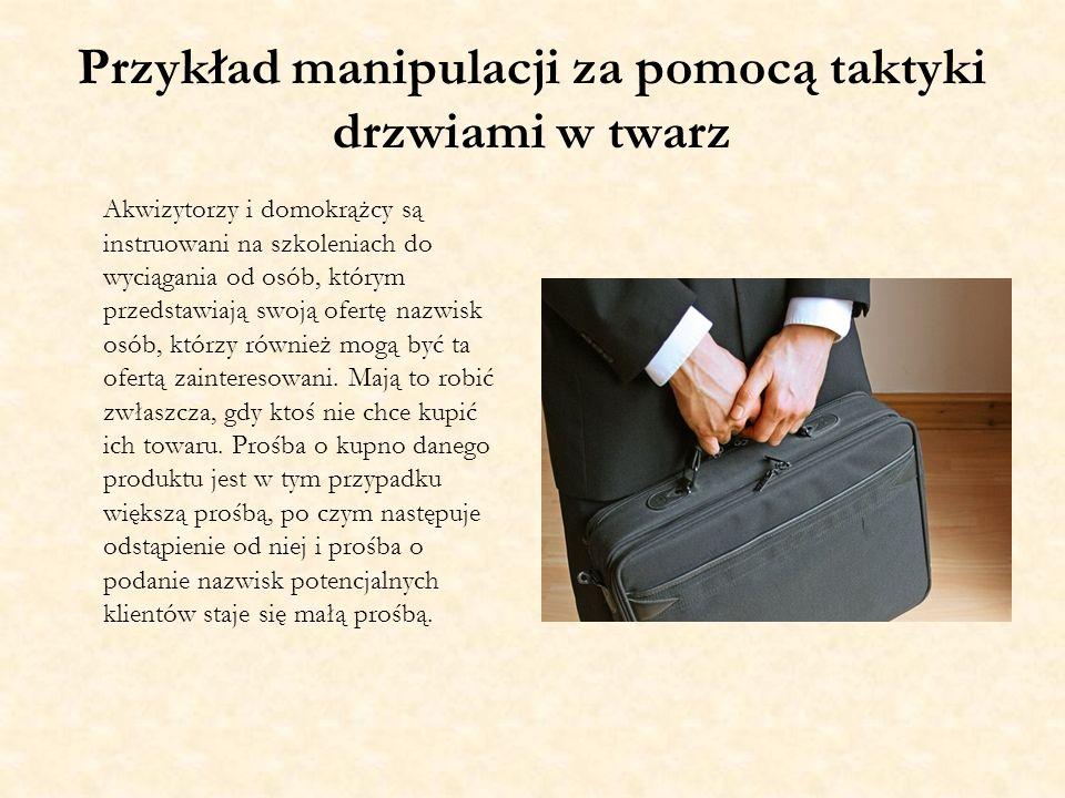 Przykład manipulacji za pomocą taktyki drzwiami w twarz Akwizytorzy i domokrążcy są instruowani na szkoleniach do wyciągania od osób, którym przedstaw