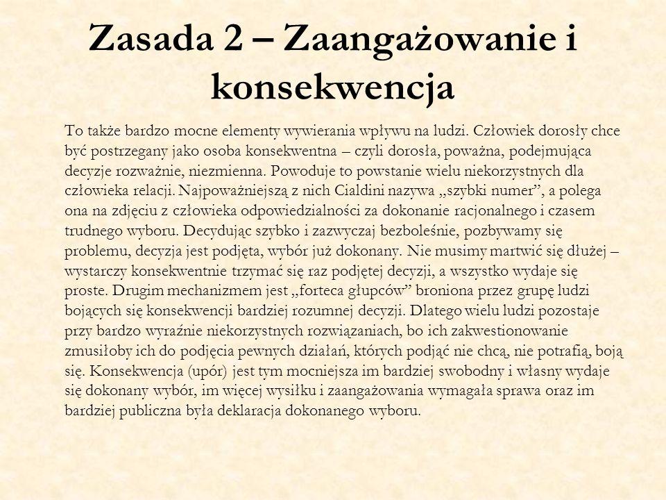 Zasada 2 – Zaangażowanie i konsekwencja To także bardzo mocne elementy wywierania wpływu na ludzi. Człowiek dorosły chce być postrzegany jako osoba ko