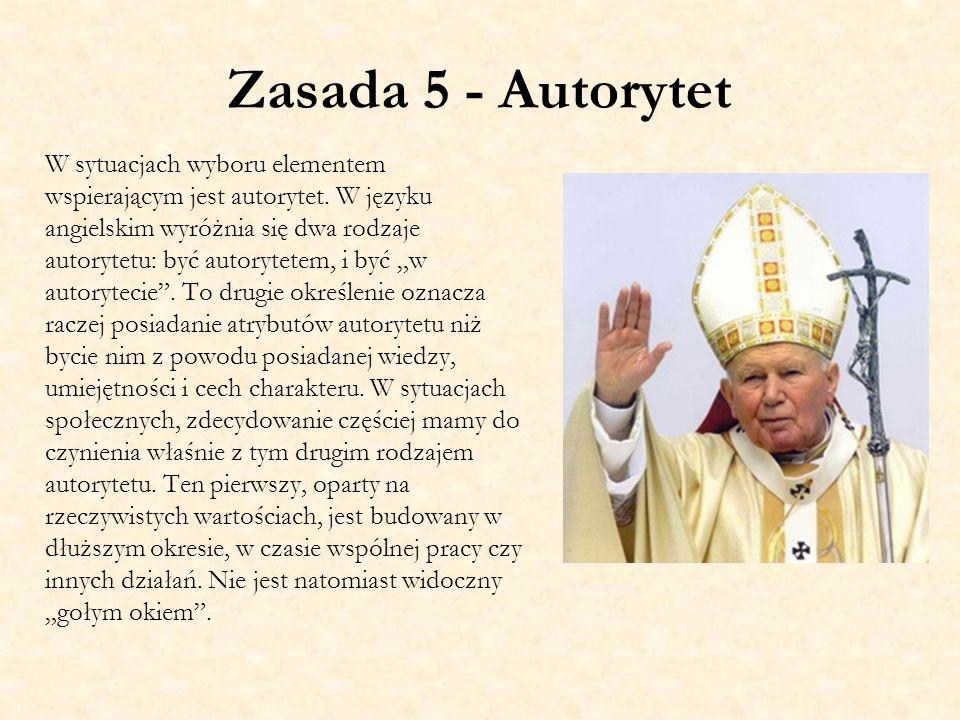 Zasada 5 - Autorytet W sytuacjach wyboru elementem wspierającym jest autorytet. W języku angielskim wyróżnia się dwa rodzaje autorytetu: być autorytet