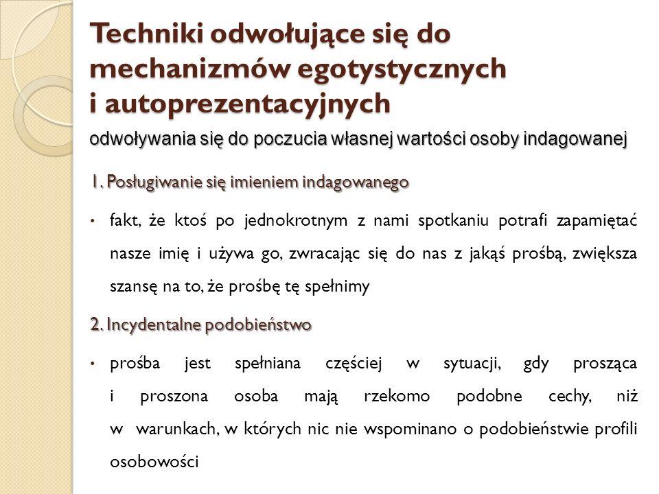 Techniki odwołujące się do mechanizmów egotystycznych i autoprezentacyjnych 1. Posługiwanie się imieniem indagowanego fakt, że ktoś po jednokrotnym z