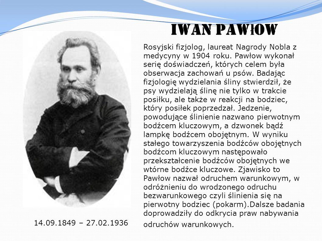 Iwan Paw ł ow Rosyjski fizjolog, laureat Nagrody Nobla z medycyny w 1904 roku. Pawłow wykonał serię doświadczeń, których celem była obserwacja zachowa