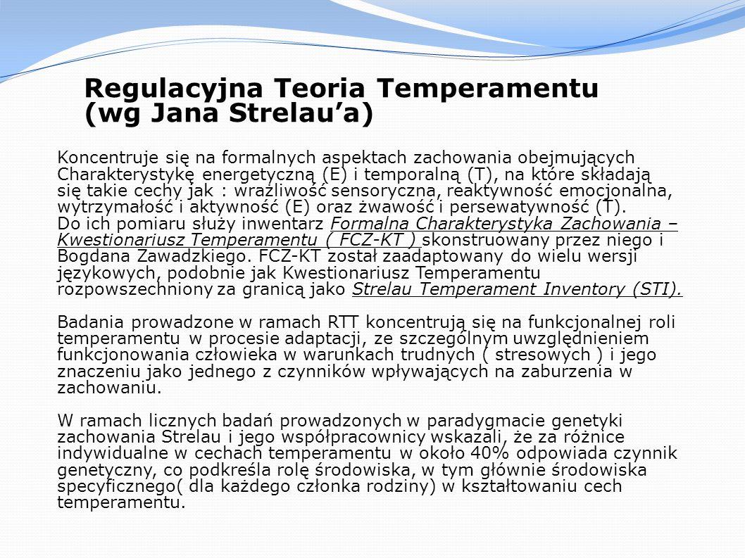 Regulacyjna Teoria Temperamentu (wg Jana Strelaua) Koncentruje się na formalnych aspektach zachowania obejmujących Charakterystykę energetyczną (E) i