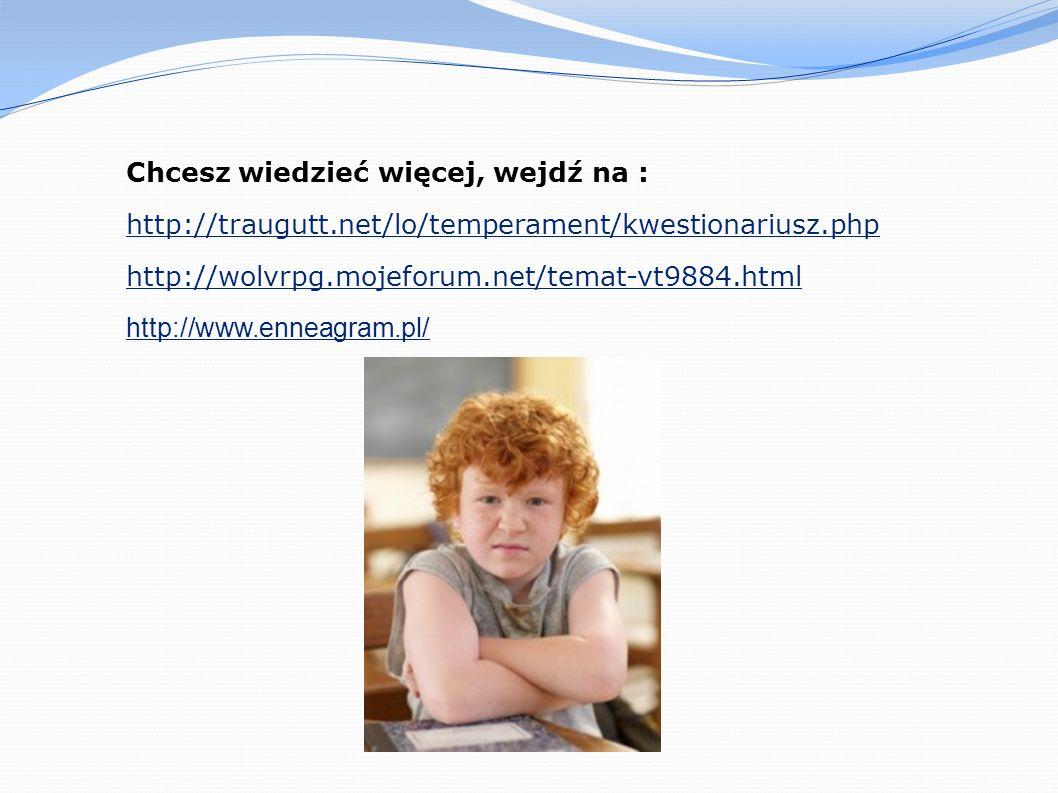 Chcesz wiedzieć więcej, wejdź na : http://traugutt.net/lo/temperament/kwestionariusz.php http://wolvrpg.mojeforum.net/temat-vt9884.html http://www.enn