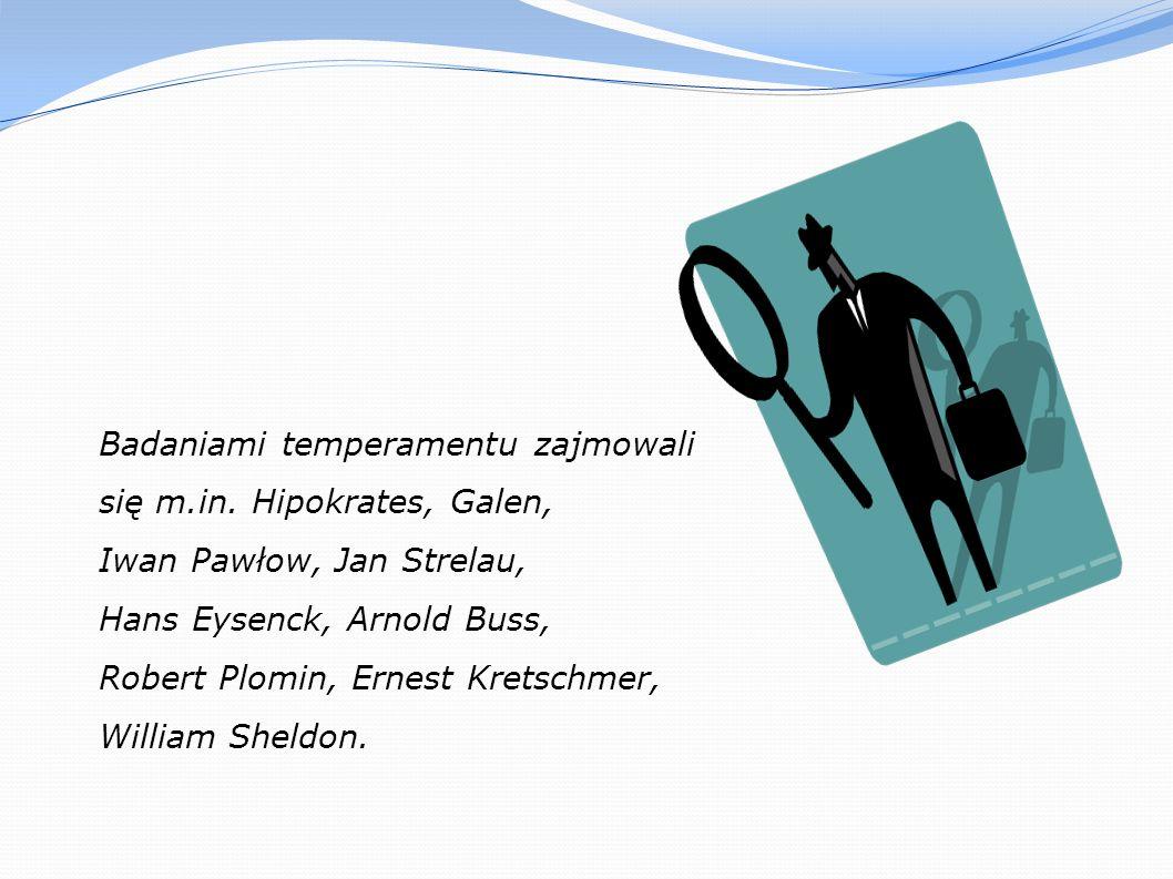 Badaniami temperamentu zajmowali się m.in. Hipokrates, Galen, Iwan Pawłow, Jan Strelau, Hans Eysenck, Arnold Buss, Robert Plomin, Ernest Kretschmer, W