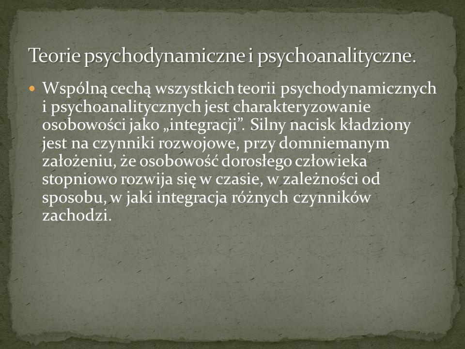Wspólną cechą wszystkich teorii psychodynamicznych i psychoanalitycznych jest charakteryzowanie osobowości jako integracji. Silny nacisk kładziony jes