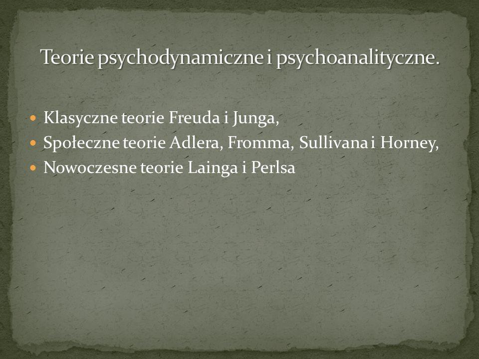 Klasyczne teorie Freuda i Junga, Społeczne teorie Adlera, Fromma, Sullivana i Horney, Nowoczesne teorie Lainga i Perlsa
