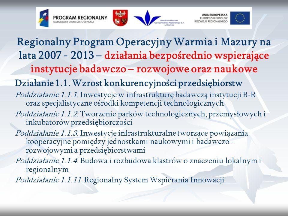 Regionalny Program Operacyjny Warmia i Mazury na lata 2007 - 2013 – działania bezpośrednio wspierające instytucje badawczo – rozwojowe oraz naukowe Działanie 1.1.