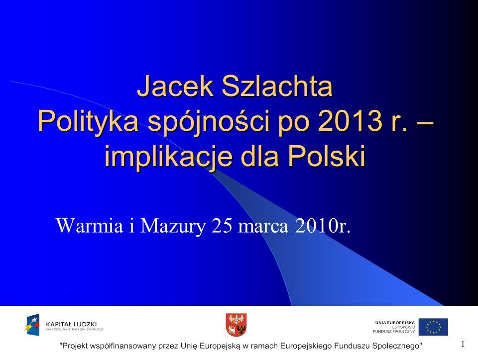 Jacek Szlachta Polityka spójności po 2013 r.