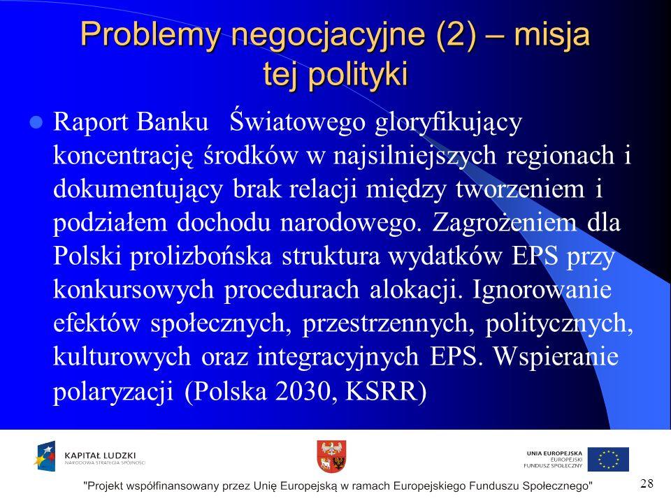 Problemy negocjacyjne (2) – misja tej polityki Raport Banku Światowego gloryfikujący koncentrację środków w najsilniejszych regionach i dokumentujący brak relacji między tworzeniem i podziałem dochodu narodowego.