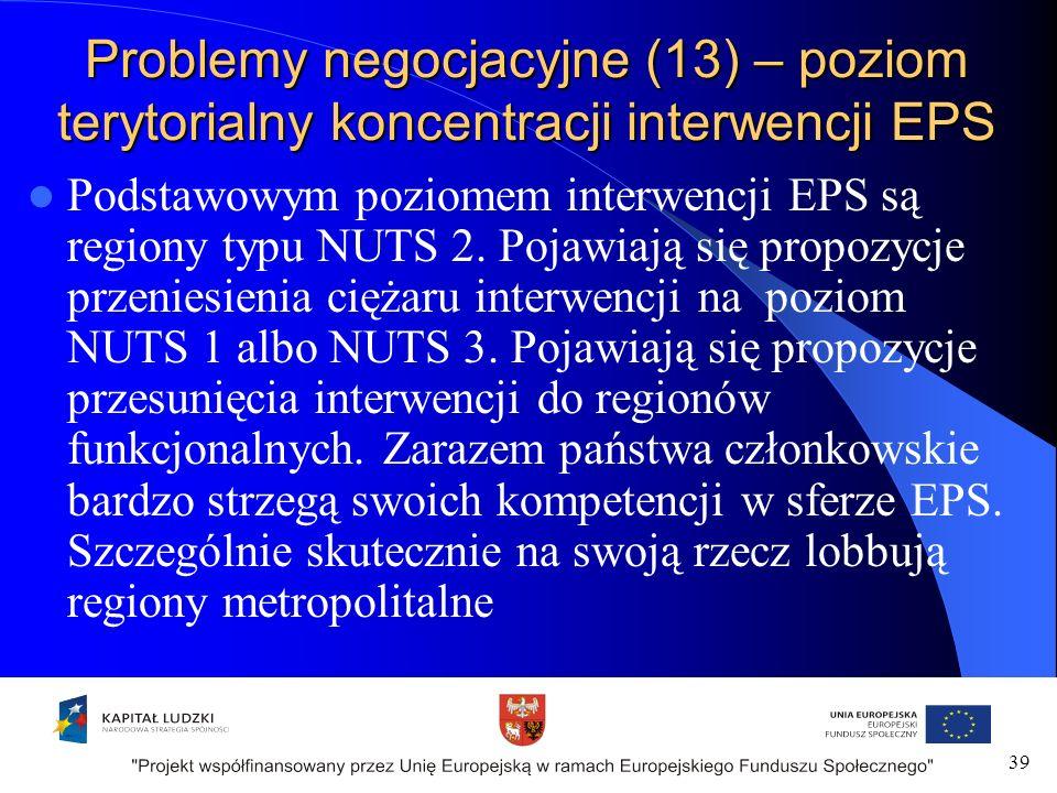 Problemy negocjacyjne (13) – poziom terytorialny koncentracji interwencji EPS Podstawowym poziomem interwencji EPS są regiony typu NUTS 2.