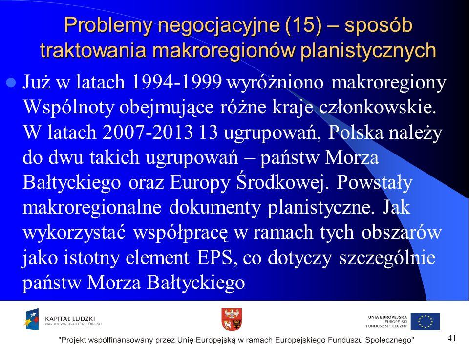 Problemy negocjacyjne (15) – sposób traktowania makroregionów planistycznych Już w latach 1994-1999 wyróżniono makroregiony Wspólnoty obejmujące różne kraje członkowskie.
