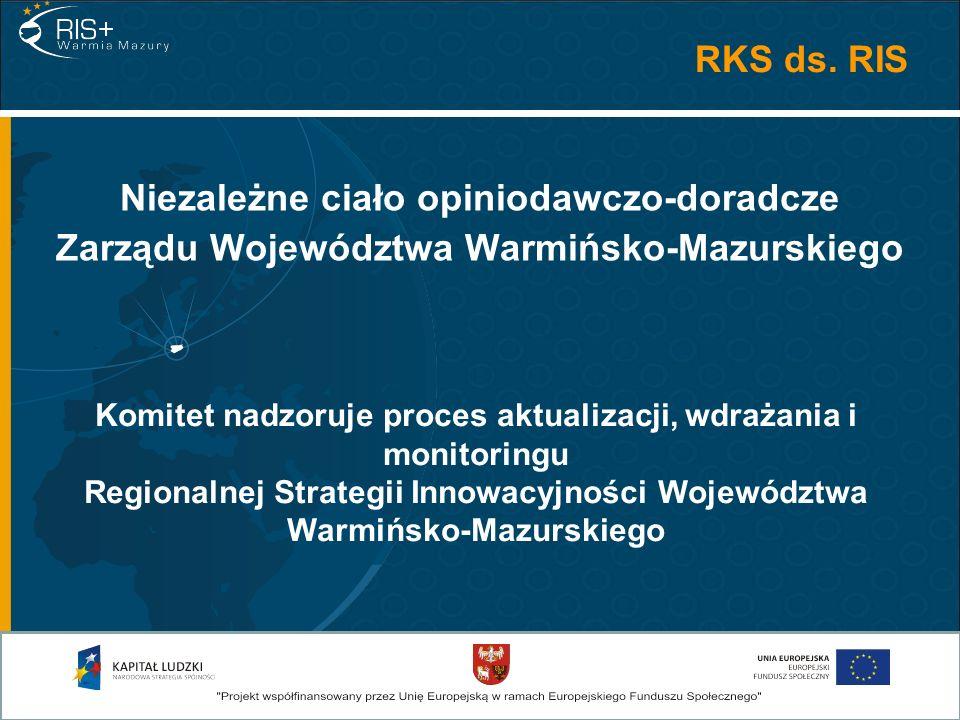 RKS ds. RIS Niezależne ciało opiniodawczo-doradcze Zarządu Województwa Warmińsko-Mazurskiego Komitet nadzoruje proces aktualizacji, wdrażania i monito