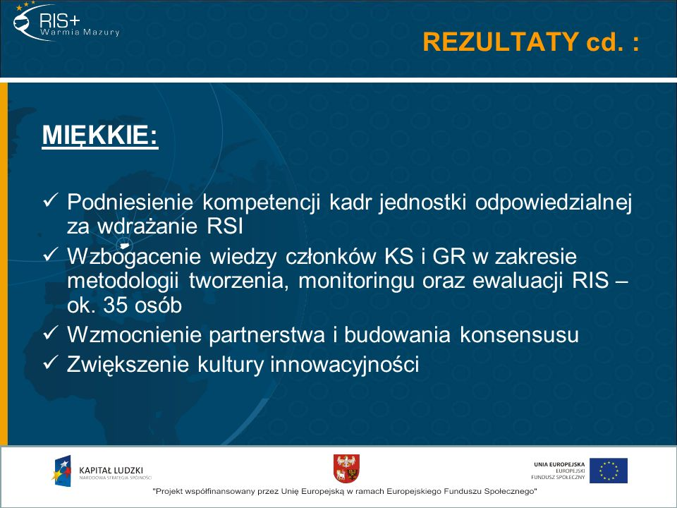 REZULTATY cd. : MIĘKKIE: Podniesienie kompetencji kadr jednostki odpowiedzialnej za wdrażanie RSI Wzbogacenie wiedzy członków KS i GR w zakresie metod