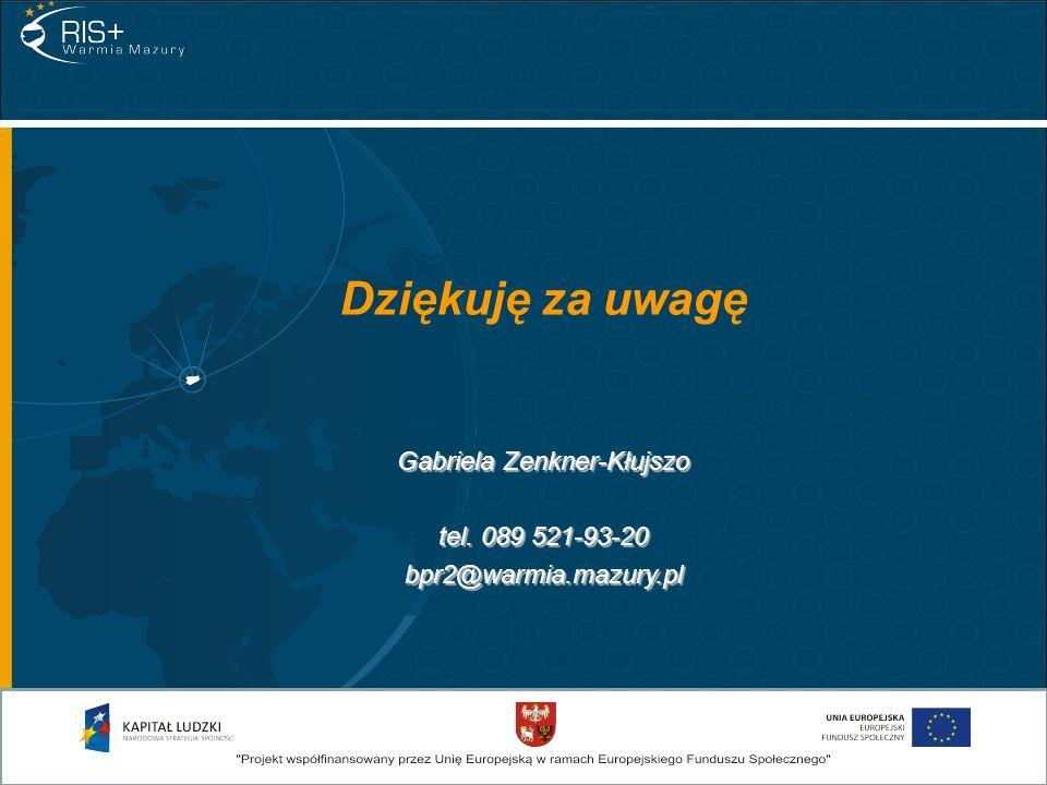 Dziękuję za uwagę Gabriela Zenkner-Kłujszo tel. 089 521-93-20 bpr2@warmia.mazury.pl