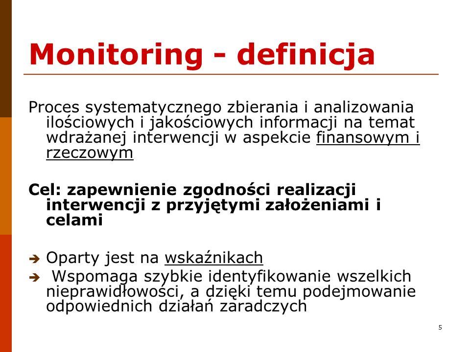 5 Monitoring - definicja Proces systematycznego zbierania i analizowania ilościowych i jakościowych informacji na temat wdrażanej interwencji w aspekc