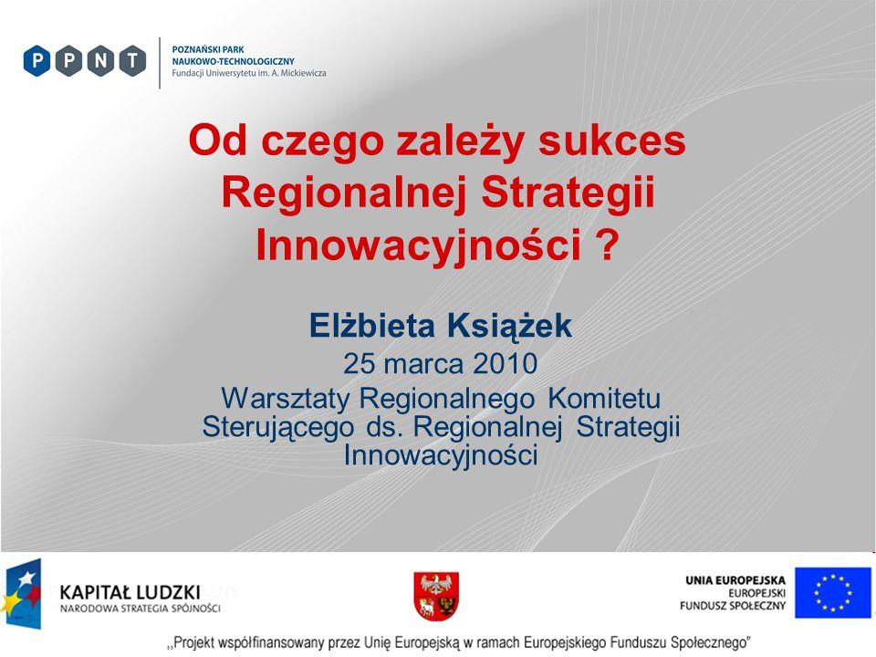 Od czego zależy sukces Regionalnej Strategii Innowacyjności ? Elżbieta Książek 25 marca 2010 Warsztaty Regionalnego Komitetu Sterującego ds. Regionaln