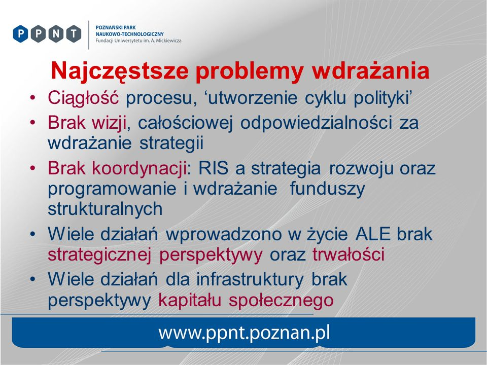 Najczęstsze problemy wdrażania Ciągłość procesu, utworzenie cyklu polityki Brak wizji, całościowej odpowiedzialności za wdrażanie strategii Brak koord