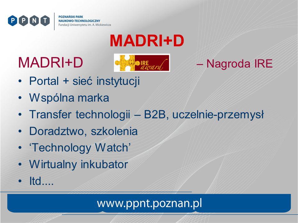 MADRI+D – Nagroda IRE Portal + sieć instytucji Wspólna marka Transfer technologii – B2B, uczelnie-przemysł Doradztwo, szkolenia Technology Watch Wirtu