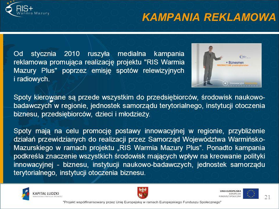 KAMPANIA REKLAMOWA Od stycznia 2010 ruszyła medialna kampania reklamowa promująca realizację projektu RIS Warmia Mazury Plus poprzez emisję spotów relewizyjnych i radiowych.