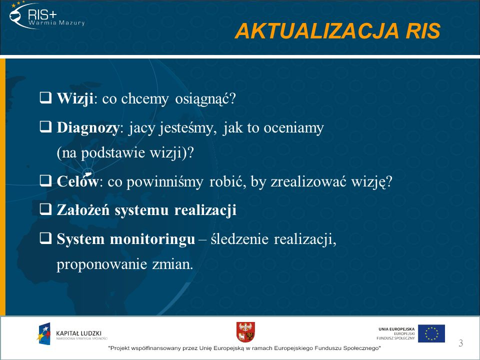 Aktualizacja Regionalnej Strategii Innowacyjności Województwa Warmińsko – Mazurskiego Projekt: RIS Warmia – Mazury Plus okres realizacji: luty 2009 – kwiecień 2011 Program Operacyjny Kapitał Ludzki Działanie 8.2.