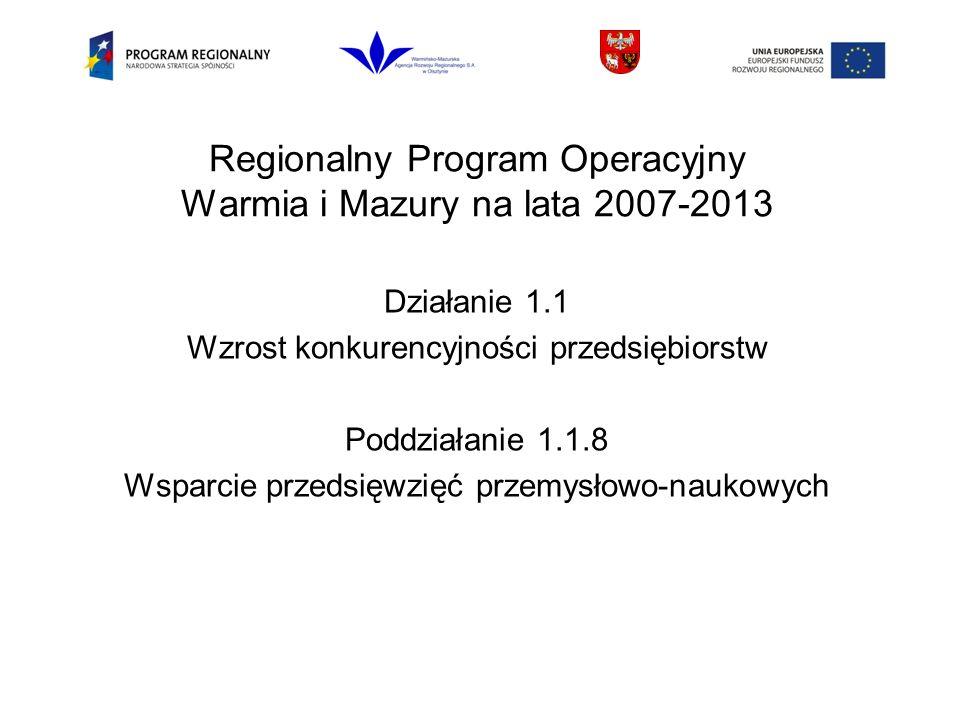 Regionalny Program Operacyjny Warmia i Mazury na lata 2007-2013 Działanie 1.1 Wzrost konkurencyjności przedsiębiorstw Poddziałanie 1.1.8 Wsparcie przedsięwzięć przemysłowo-naukowych