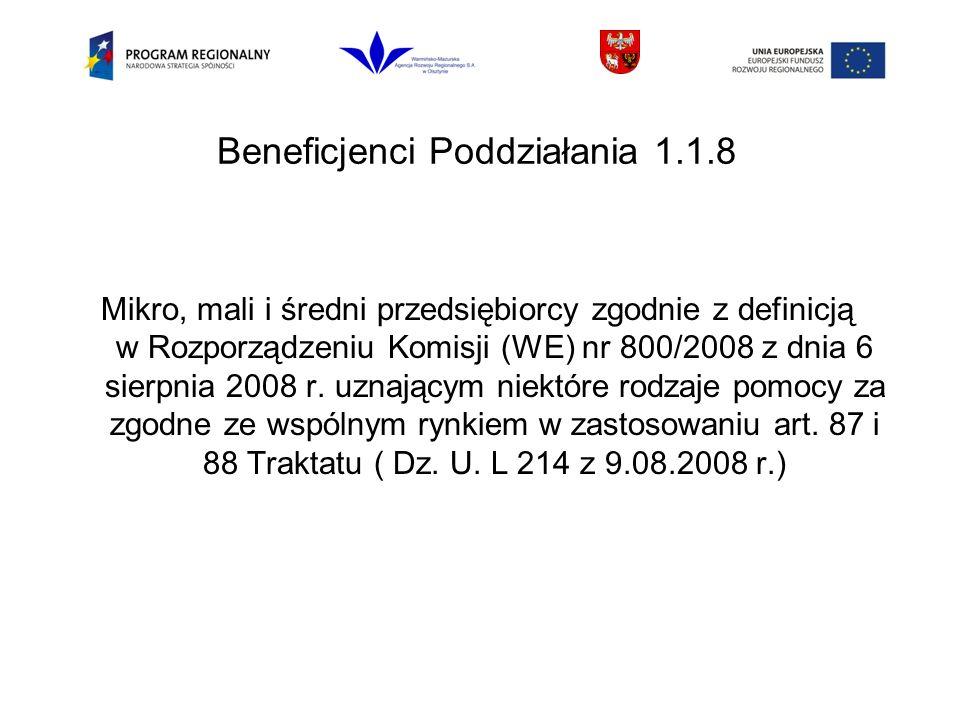Beneficjenci Poddziałania 1.1.8 Mikro, mali i średni przedsiębiorcy zgodnie z definicją w Rozporządzeniu Komisji (WE) nr 800/2008 z dnia 6 sierpnia 2008 r.