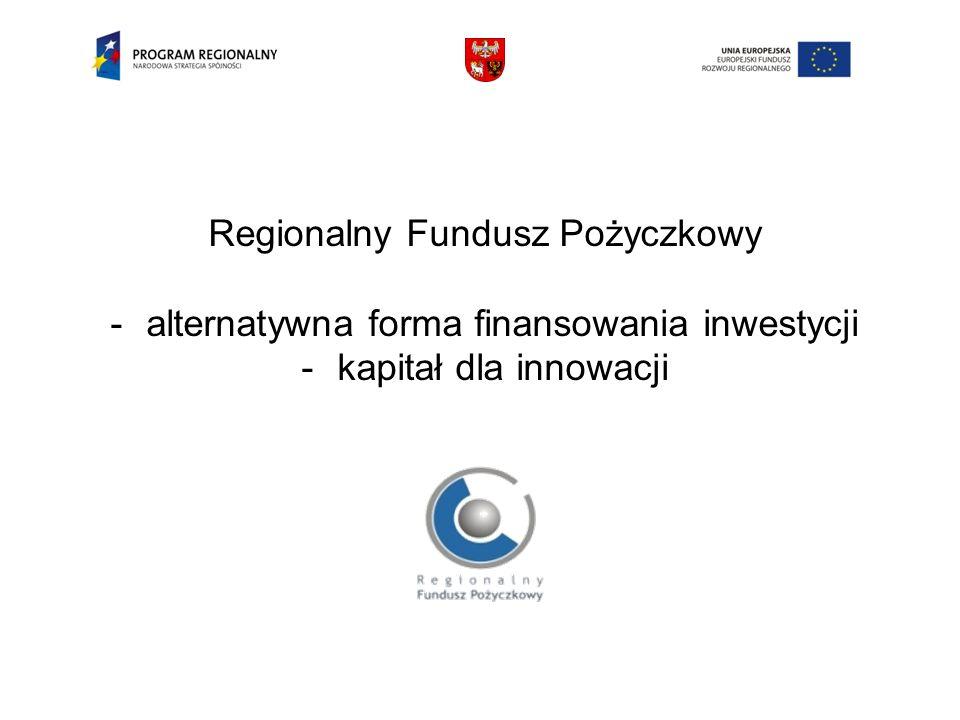 Regionalny Fundusz Pożyczkowy -alternatywna forma finansowania inwestycji -kapitał dla innowacji