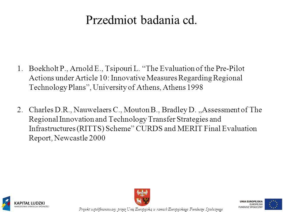 Projekt współfinansowany przez Unię Europejską w ramach Europejskiego Funduszu Społecznego Przedmiot badania cd. 1.Boekholt P., Arnold E., Tsipouri L.