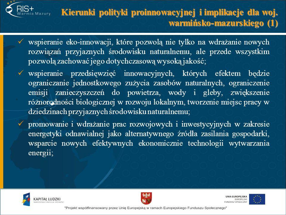 Kierunki polityki proinnowacyjnej i implikacje dla woj. warmińsko-mazurskiego (1) wspieranie eko-innowacji, które pozwolą nie tylko na wdrażanie nowyc