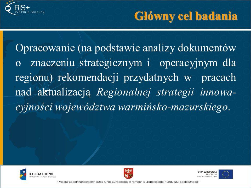 Główny cel badania Opracowanie (na podstawie analizy dokumentów o znaczeniu strategicznym i operacyjnym dla regionu) rekomendacji przydatnych w pracac