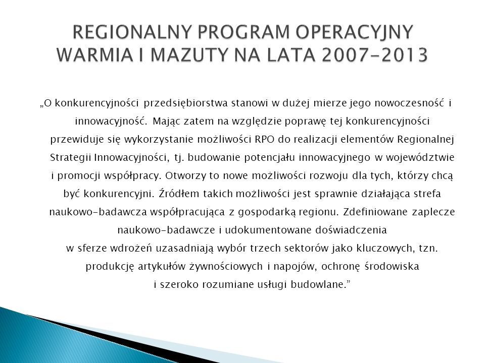 Wzmocnienie potencjału województwa warmińsko- mazurskiego w zakresie wspierania inicjatyw klastrowych Cele projektu jest wzmocnienie potencjału województwa warmińsko- mazurskiego (starostw, urzędu marszałkowskiego, urzędów miast, szkół wyższych IOB oraz istniejących struktur klastrowych) w zakresie wspierania rozwoju inicjatyw klastrowych Beneficjenci Ostateczni projektu: 1.