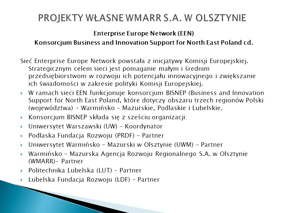 Enterprise Europe Network (EEN) Konsorcjum Business and Innovation Support for North East Poland cd. Sieć Enterprise Europe Network powstała z inicjat