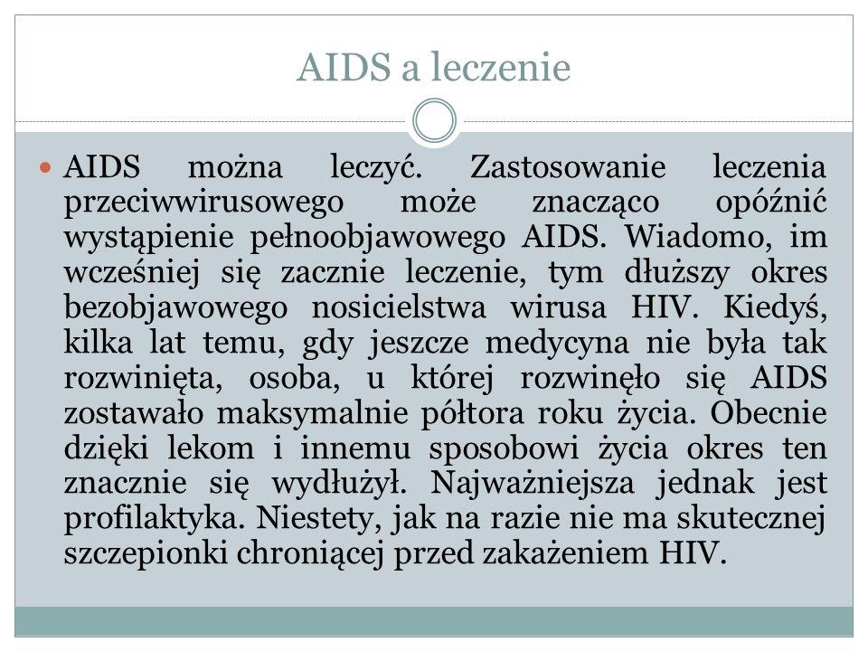 AIDS a leczenie AIDS można leczyć. Zastosowanie leczenia przeciwwirusowego może znacząco opóźnić wystąpienie pełnoobjawowego AIDS. Wiadomo, im wcześni