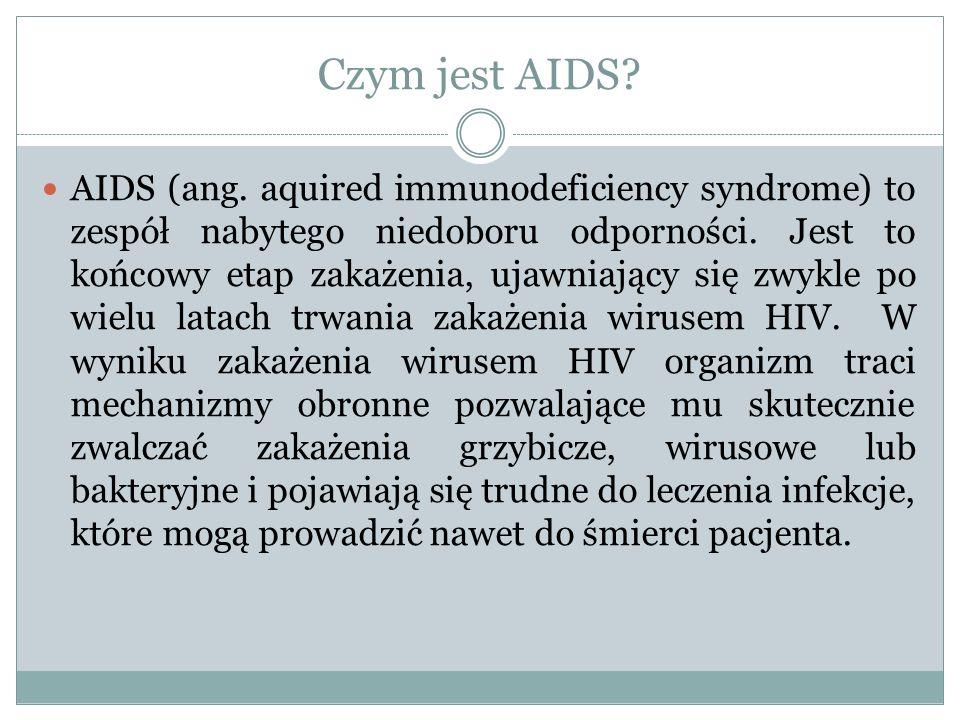 Drogi zakażenia Niska świadomość ludzi na temat HIV i AIDS powoduje wielką panikę związaną z zarażaniem się.