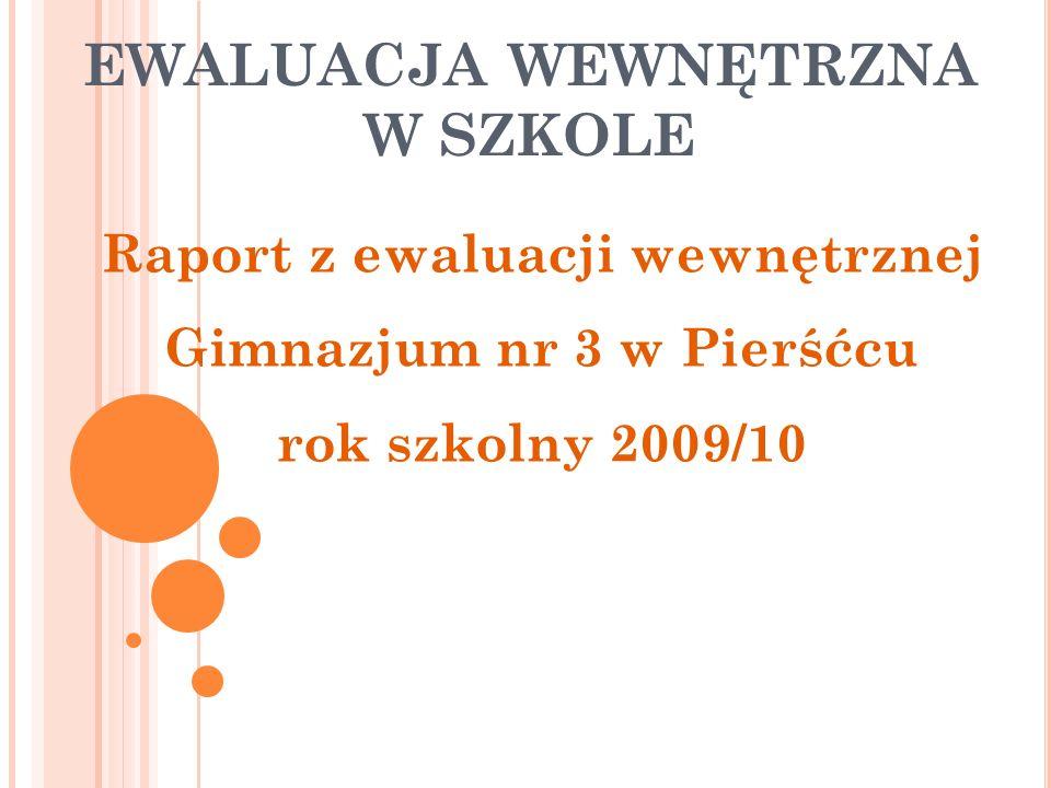 EWALUACJA WEWNĘTRZNA W SZKOLE Raport z ewaluacji wewnętrznej Gimnazjum nr 3 w Pierśćcu rok szkolny 2009/10