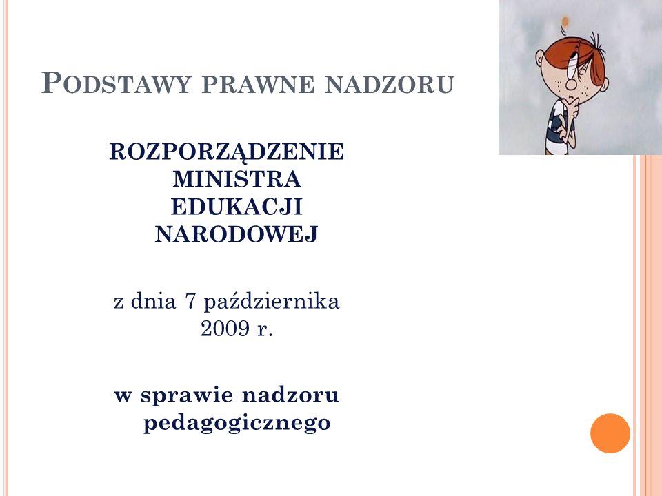 P ODSTAWY PRAWNE NADZORU ROZPORZĄDZENIE MINISTRA EDUKACJI NARODOWEJ z dnia 7 października 2009 r. w sprawie nadzoru pedagogicznego