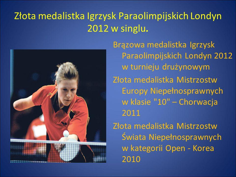 Brązowa medalistka Igrzysk Paraolimpijskich Londyn 2012 w turnieju drużynowym Złota medalistka Mistrzostw Europy Niepełnosprawnych w klasie 10 – Chorwacja 2011 Złota medalistka Mistrzostw Świata Niepełnosprawnych w kategorii Open - Korea 2010 Złota medalistka Igrzysk Paraolimpijskich Londyn 2012 w singlu.