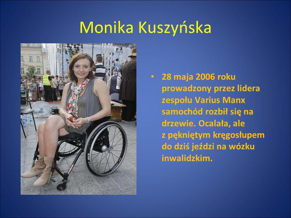 Monika Kuszyńska 28 maja 2006 roku prowadzony przez lidera zespołu Varius Manx samochód rozbił się na drzewie. Ocalała, ale z pękniętym kręgosłupem do