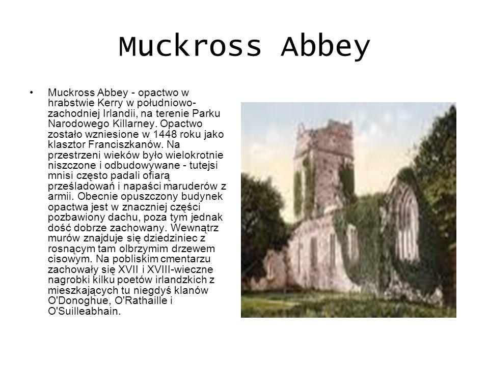 Muckross Abbey Muckross Abbey - opactwo w hrabstwie Kerry w południowo- zachodniej Irlandii, na terenie Parku Narodowego Killarney. Opactwo zostało wz