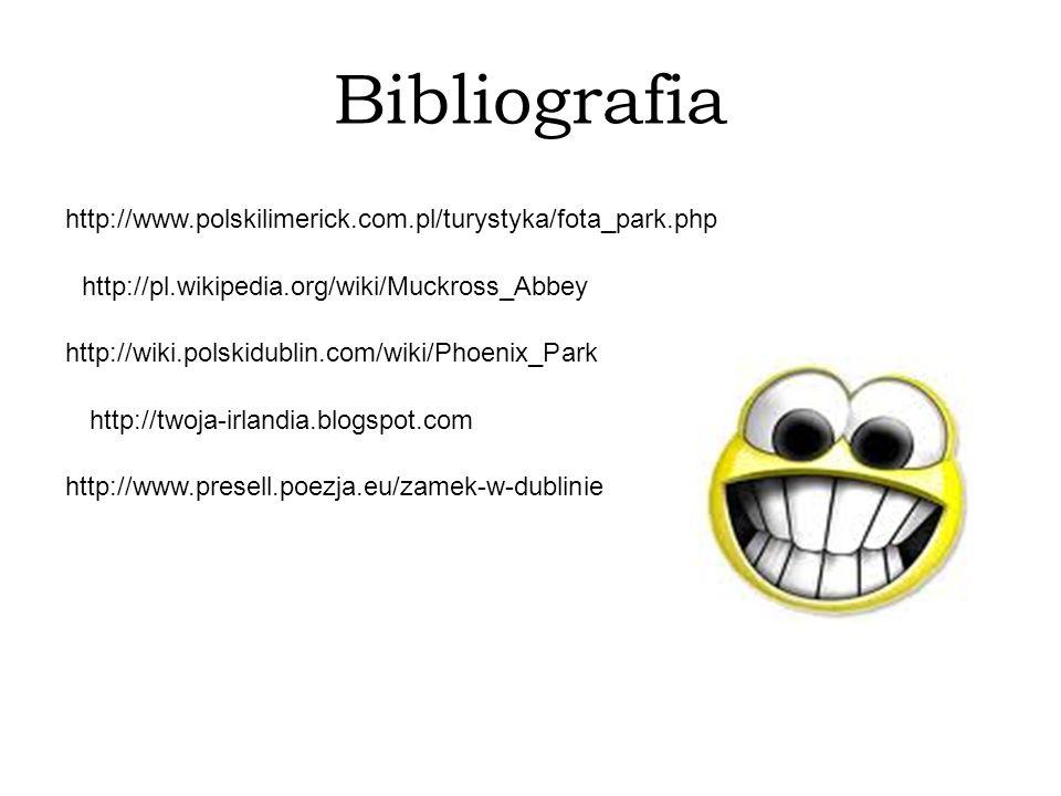 Bibliografia http://www.polskilimerick.com.pl/turystyka/fota_park.php http://pl.wikipedia.org/wiki/Muckross_Abbey http://wiki.polskidublin.com/wiki/Ph