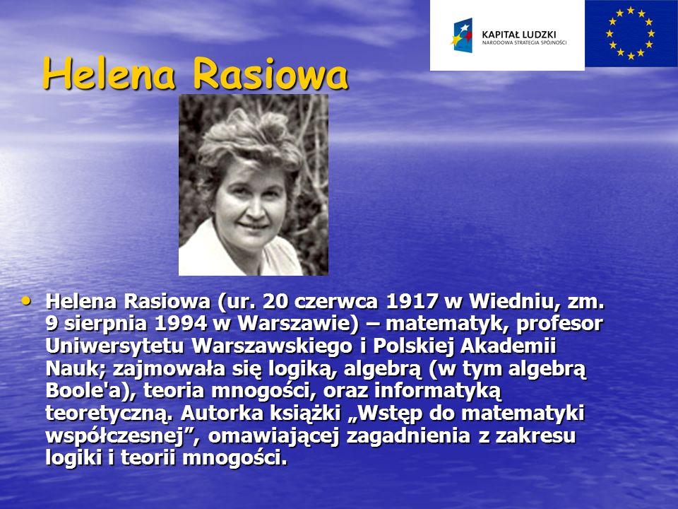 Helena Rasiowa Helena Rasiowa (ur. 20 czerwca 1917 w Wiedniu, zm. 9 sierpnia 1994 w Warszawie) – matematyk, profesor Uniwersytetu Warszawskiego i Pols