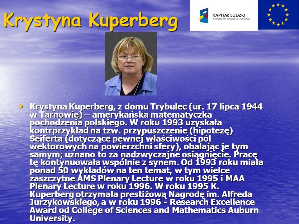 Krystyna Kuperberg Krystyna Kuperberg, z domu Trybulec (ur. 17 lipca 1944 w Tarnowie) – amerykańska matematyczka pochodzenia polskiego. W roku 1993 uz