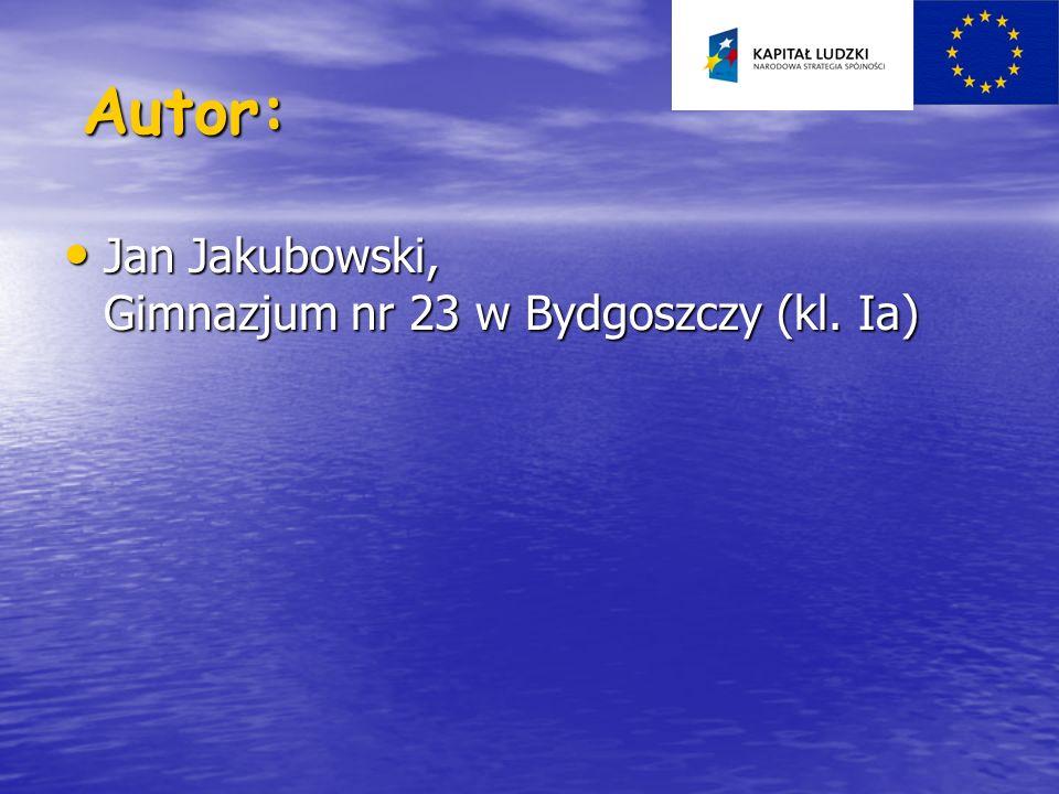 Autor: Jan Jakubowski, Gimnazjum nr 23 w Bydgoszczy (kl. Ia) Jan Jakubowski, Gimnazjum nr 23 w Bydgoszczy (kl. Ia)