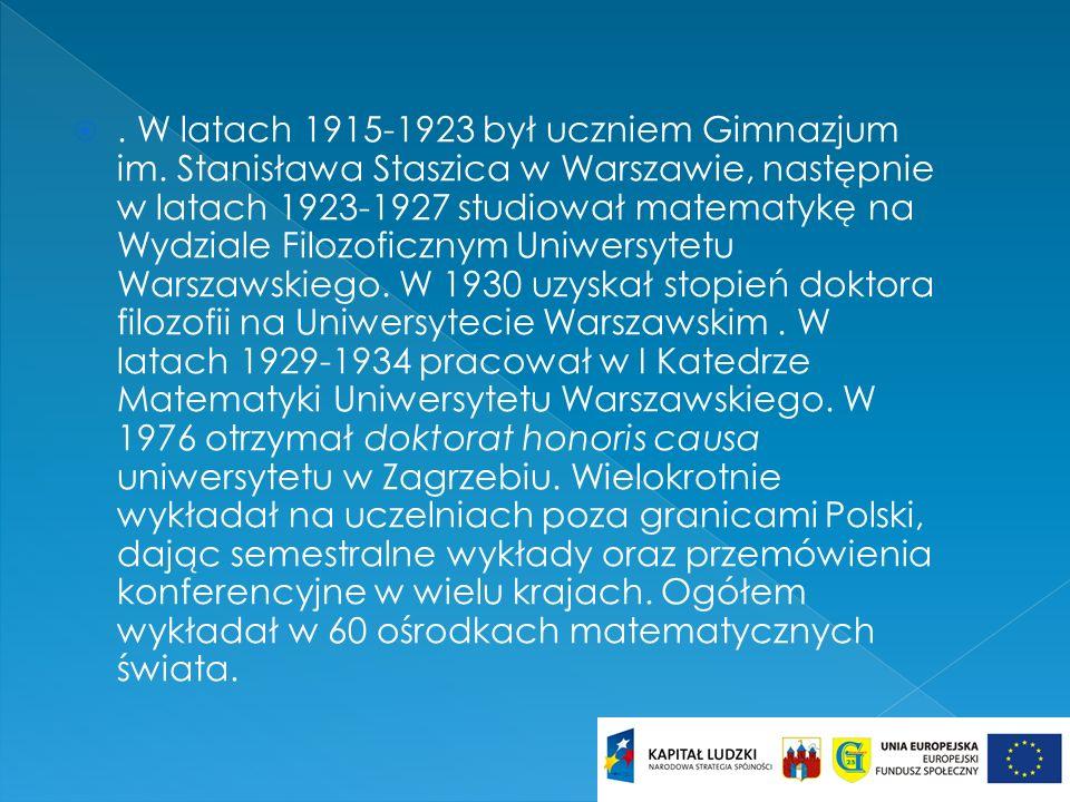 . W latach 1915-1923 był uczniem Gimnazjum im. Stanisława Staszica w Warszawie, następnie w latach 1923-1927 studiował matematykę na Wydziale Filozofi