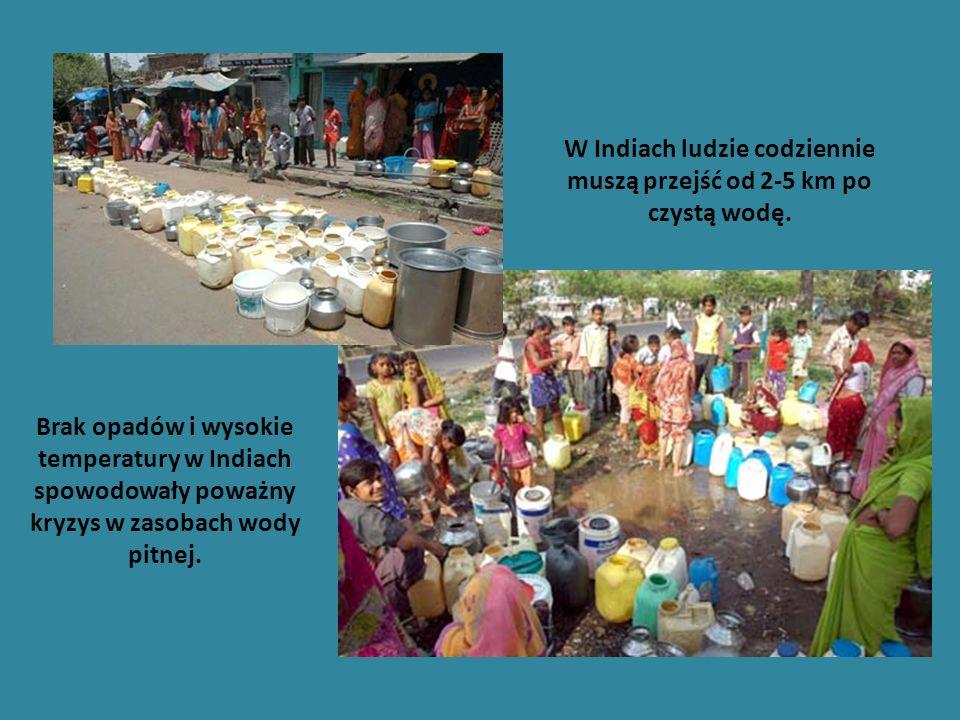W Indiach ludzie codziennie muszą przejść od 2-5 km po czystą wodę. Brak opadów i wysokie temperatury w Indiach spowodowały poważny kryzys w zasobach