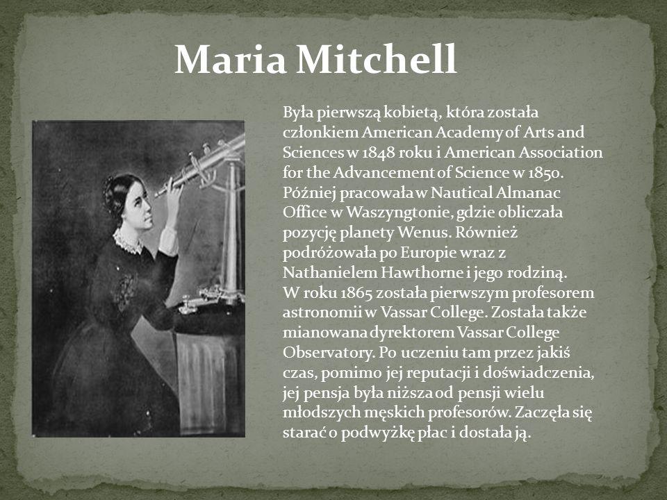 Maria Mitchell Była pierwszą kobietą, która została członkiem American Academy of Arts and Sciences w 1848 roku i American Association for the Advance