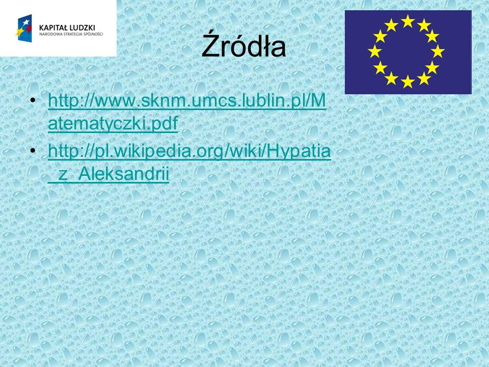 Źródła http://www.sknm.umcs.lublin.pl/M atematyczki.pdfhttp://www.sknm.umcs.lublin.pl/M atematyczki.pdf http://pl.wikipedia.org/wiki/Hypatia _z_Aleksa
