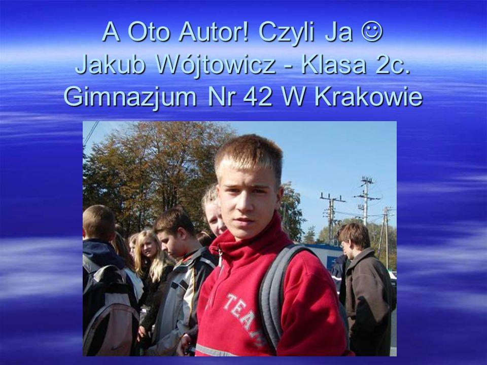 A Oto Autor! Czyli Ja Jakub Wójtowicz - Klasa 2c. Gimnazjum Nr 42 W Krakowie