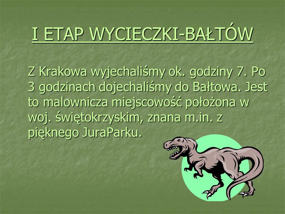 I ETAP WYCIECZKI-BAŁTÓW Z Krakowa wyjechaliśmy ok. godziny 7. Po 3 godzinach dojechaliśmy do Bałtowa. Jest to malownicza miejscowość położona w woj. ś